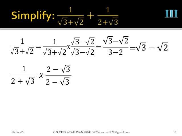 1 3+ 2 12-Jun-15 C.S.VEERARAGAVAN 98948 34264 veeraa1729@gmail.com 10 = 1 3+ 2 x 3− 2 3− 2 = 3− 2 3−2 = 3 − 2 1 2 + 3 𝑋 2 ...