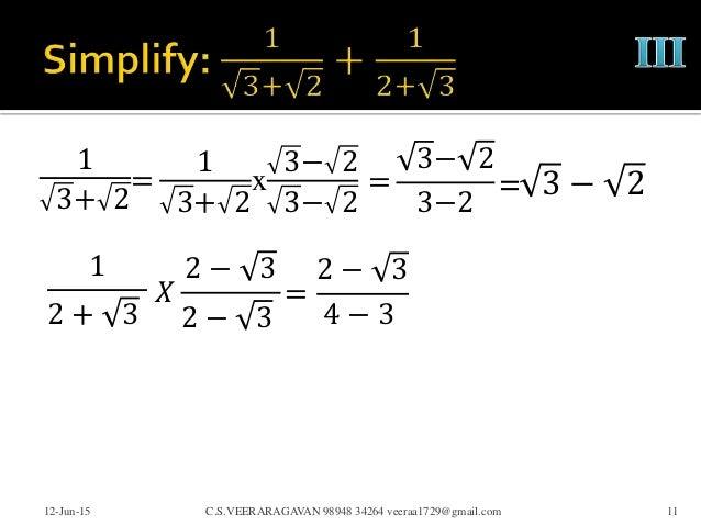 1 3+ 2 12-Jun-15 C.S.VEERARAGAVAN 98948 34264 veeraa1729@gmail.com 11 = 1 3+ 2 x 3− 2 3− 2 = 3− 2 3−2 = 3 − 2 1 2 + 3 𝑋 2 ...