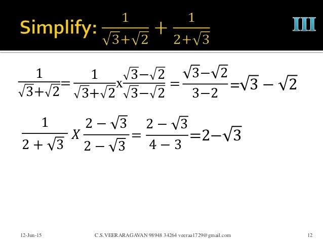 1 3+ 2 12-Jun-15 C.S.VEERARAGAVAN 98948 34264 veeraa1729@gmail.com 12 = 1 3+ 2 x 3− 2 3− 2 = 3− 2 3−2 = 3 − 2 1 2 + 3 𝑋 2 ...