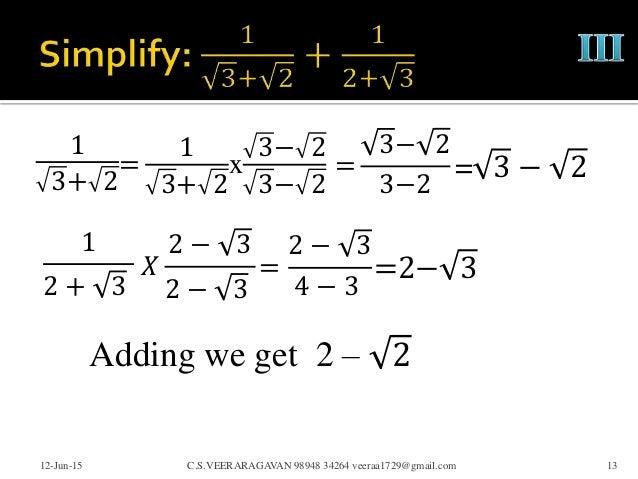 1 3+ 2 12-Jun-15 C.S.VEERARAGAVAN 98948 34264 veeraa1729@gmail.com 13 = 1 3+ 2 x 3− 2 3− 2 = 3− 2 3−2 = 3 − 2 1 2 + 3 𝑋 2 ...