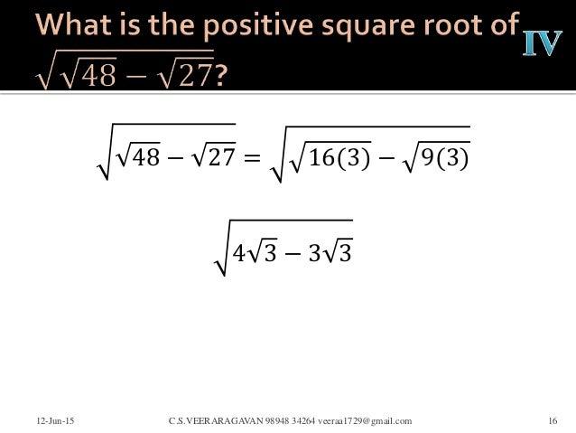 48 − 27 = 16(3) − 9(3) 4 3 − 3 3 12-Jun-15 C.S.VEERARAGAVAN 98948 34264 veeraa1729@gmail.com 16