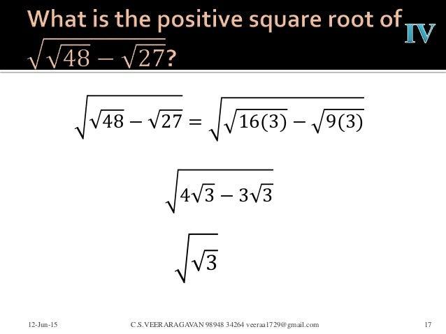 48 − 27 = 16(3) − 9(3) 4 3 − 3 3 12-Jun-15 C.S.VEERARAGAVAN 98948 34264 veeraa1729@gmail.com 17 3