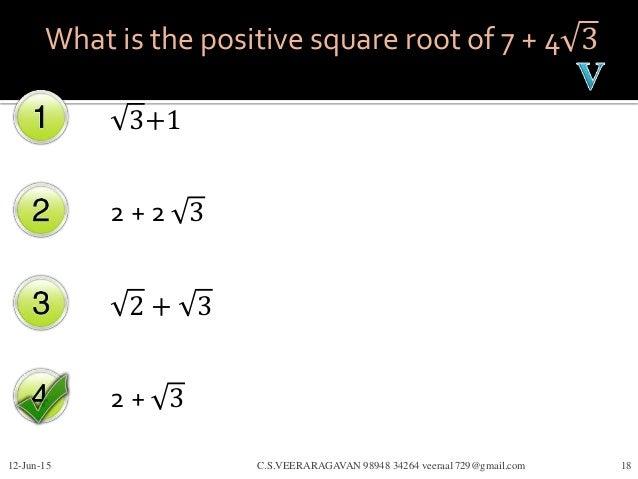 What is the positive square root of 7 + 4 3 3+1 2 + 2 3 2 + 3 2 + 3 12-Jun-15 C.S.VEERARAGAVAN 98948 34264 veeraa1729@gmai...