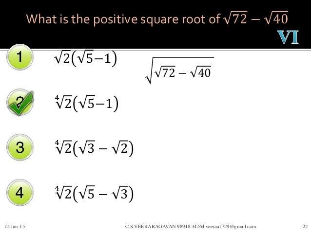 What is the positive square root of 72 − 40 2 5−1 4 2 5−1 4 2 3 − 2 12-Jun-15 C.S.VEERARAGAVAN 98948 34264 veeraa1729@gmai...