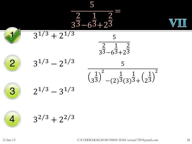 5 3 2 3−6 1 3+2 2 3 = 31 3 + 21 3 31 3 − 21 3 21 3 − 31 3 32 3 + 22 3 12-Jun-15 C.S.VEERARAGAVAN 98948 34264 veeraa1729@gm...