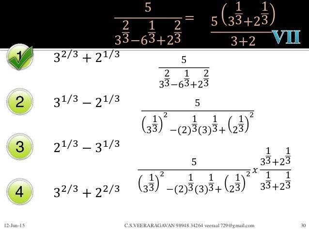 5 3 2 3−6 1 3+2 2 3 = 32 3 + 21 3 31 3 − 21 3 21 3 − 31 3 32 3 + 22 3 12-Jun-15 C.S.VEERARAGAVAN 98948 34264 veeraa1729@gm...