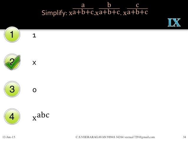 Simplify: x a a+b+c.x b a+b+c. x c a+b+c 1 x 0 xabc 12-Jun-15 C.S.VEERARAGAVAN 98948 34264 veeraa1729@gmail.com 34