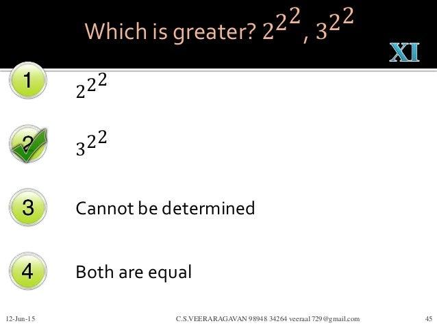 Which is greater? 222 , 322 222 322 Cannot be determined Both are equal 12-Jun-15 C.S.VEERARAGAVAN 98948 34264 veeraa1729@...