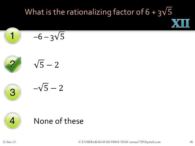 –6 – 3 5 5 − 2 – 5 − 2 None of these 12-Jun-15 C.S.VEERARAGAVAN 98948 34264 veeraa1729@gmail.com 46 What is the rationaliz...