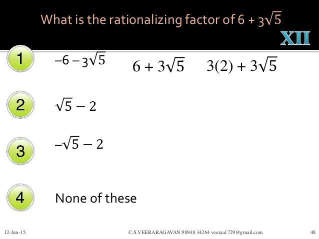 –6 – 3 5 5 − 2 – 5 − 2 None of these 12-Jun-15 C.S.VEERARAGAVAN 98948 34264 veeraa1729@gmail.com 48 What is the rationaliz...