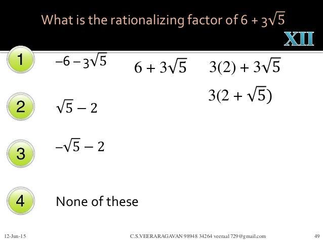 –6 – 3 5 5 − 2 – 5 − 2 None of these 12-Jun-15 C.S.VEERARAGAVAN 98948 34264 veeraa1729@gmail.com 49 What is the rationaliz...