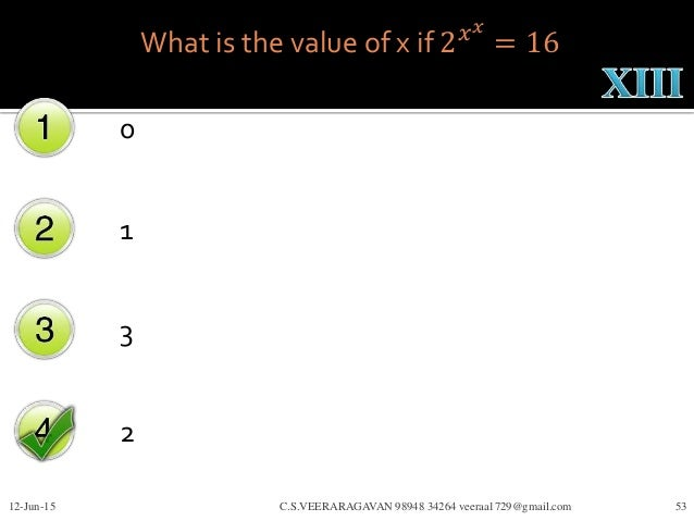 What is the value of x if 2 𝑥 𝑥 = 16 0 1 3 2 12-Jun-15 C.S.VEERARAGAVAN 98948 34264 veeraa1729@gmail.com 53
