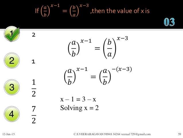 If 𝑎 𝑏 𝑥−1 = 𝑏 𝑎 𝑥−3 ,then the value of x is 2 1 1 2 7 2 12-Jun-15 C.S.VEERARAGAVAN 98948 34264 veeraa1729@gmail.com 59 𝑎 ...