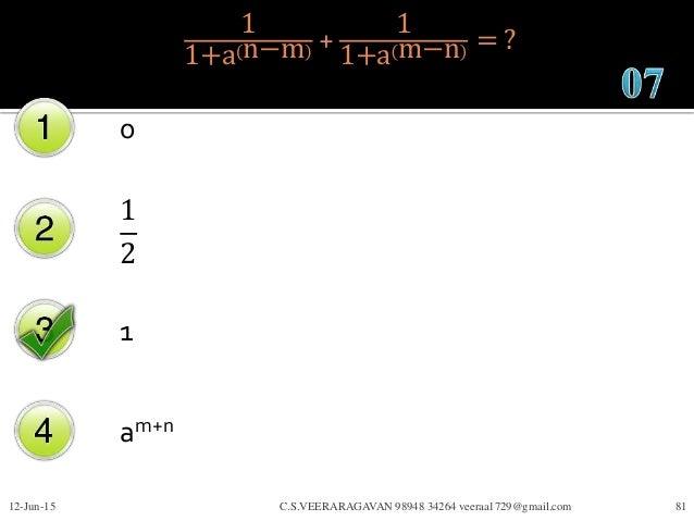 1 1+a n−m + 1 1+a m−n = ? 0 1 2 1 am+n 12-Jun-15 C.S.VEERARAGAVAN 98948 34264 veeraa1729@gmail.com 81