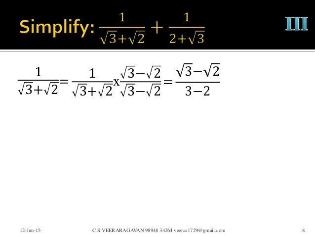 1 3+ 2 12-Jun-15 C.S.VEERARAGAVAN 98948 34264 veeraa1729@gmail.com 8 = 1 3+ 2 x 3− 2 3− 2 = 3− 2 3−2