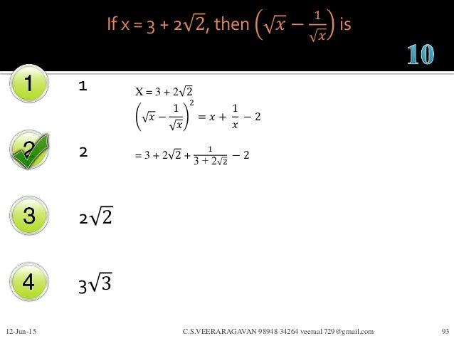 If x = 3 + 2 2, then 𝑥 − 1 𝑥 is 1 2 2 2 3 3 12-Jun-15 C.S.VEERARAGAVAN 98948 34264 veeraa1729@gmail.com 93 X = 3 + 2 2 𝑥 −...