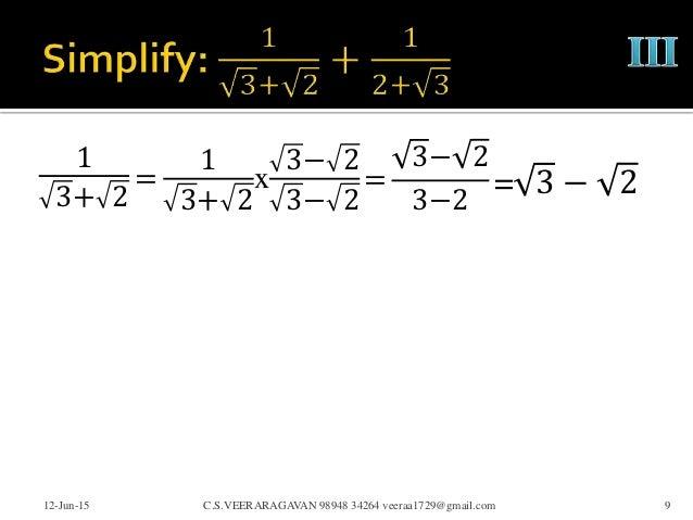 1 3+ 2 12-Jun-15 C.S.VEERARAGAVAN 98948 34264 veeraa1729@gmail.com 9 = 1 3+ 2 x 3− 2 3− 2 = 3− 2 3−2 = 3 − 2