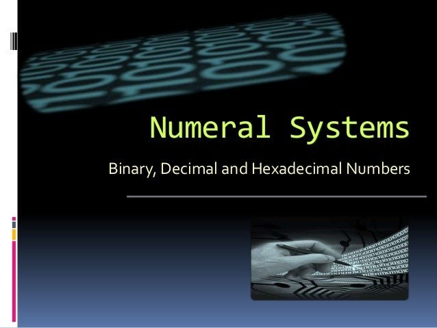 Numeral SystemsBinary, Decimal and Hexadecimal Numbers