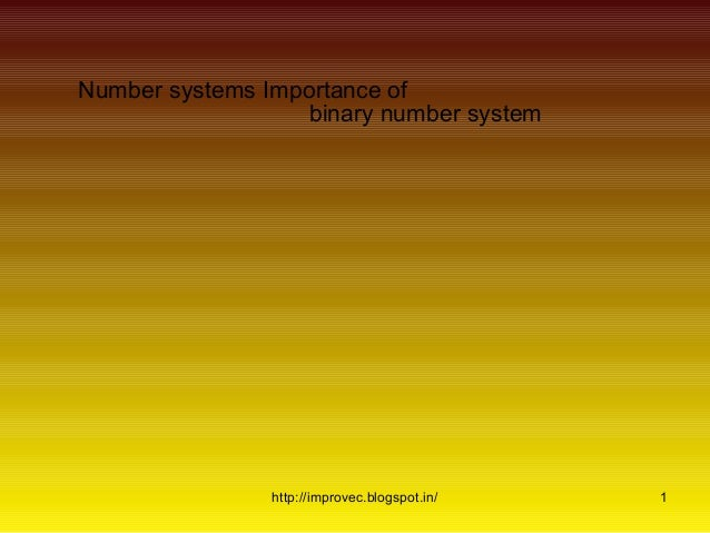Number systems Importance of                   binary number system                http://improvec.blogspot.in/   1