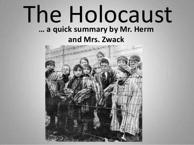 The Holocaust … a quick summary by Mr. Herm and Mrs. Zwack