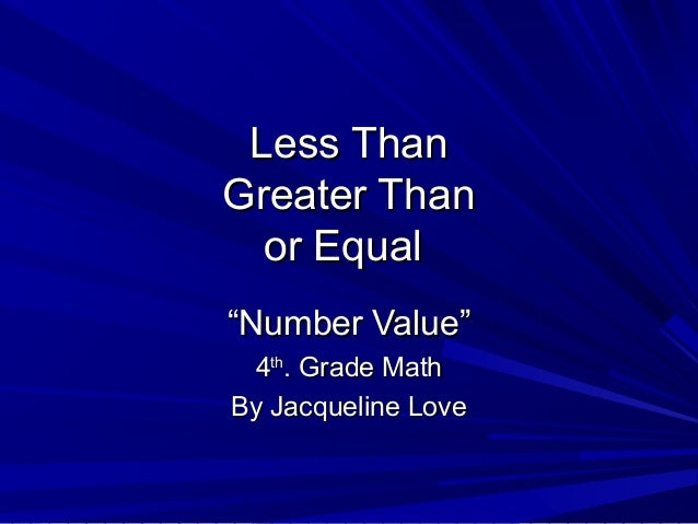 "Less ThanLess ThanGreater ThanGreater Thanor Equalor Equal""""Number Value""Number Value""44thth. Grade Math. Grade MathBy Jac..."