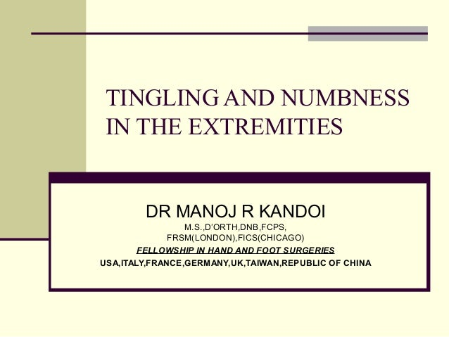 TINGLING AND NUMBNESS IN THE EXTREMITIES        DR MANOJ R KANDOI                 M.S.,D'ORTH,DNB,FCPS,              FRSM(...