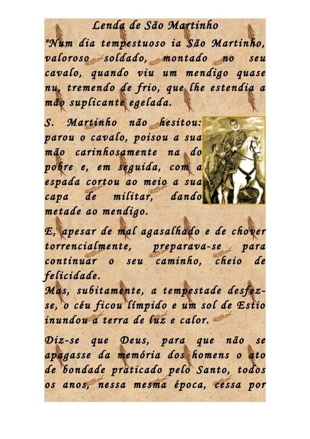 """Lenda de São Martinho""""Num dia tempestuoso ia São Martinho,valoroso soldado, montado no seucavalo, quando viu um mendigo qu..."""