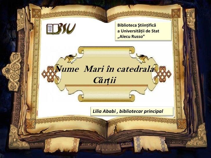 """Biblioteca Ştiinţifică                    a Universităţii de Stat                    """"Alecu Russo""""Nume Mari în catedrala  ..."""