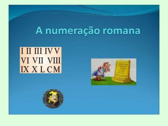 A numeração romana  IIIIII IVV  VI VII VIH IX X LCM  11!' vê'