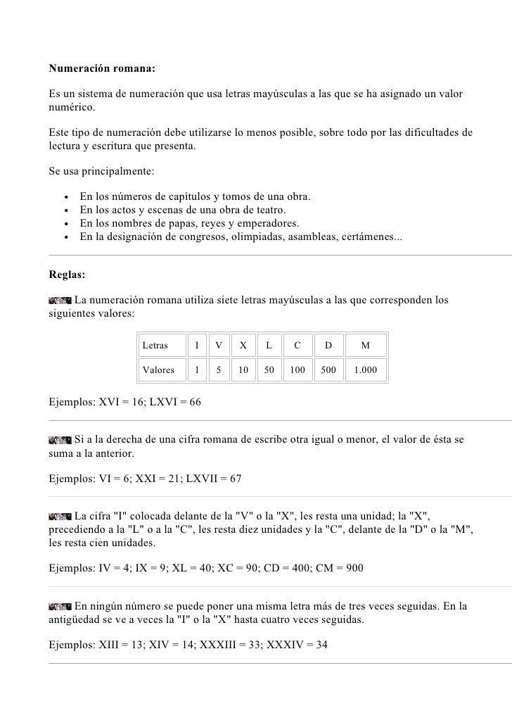 Numeración romana:Es un sistema de numeración que usa letras mayúsculas a las que se ha asignado un valornumérico.Este tip...