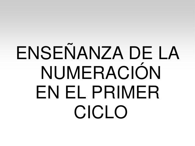ENSEÑANZA DE LA NUMERACIÓN EN EL PRIMER CICLO