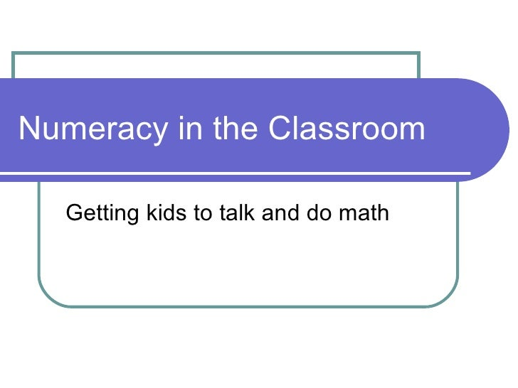 Numeracy in the Classroom Getting kids to talk and do math