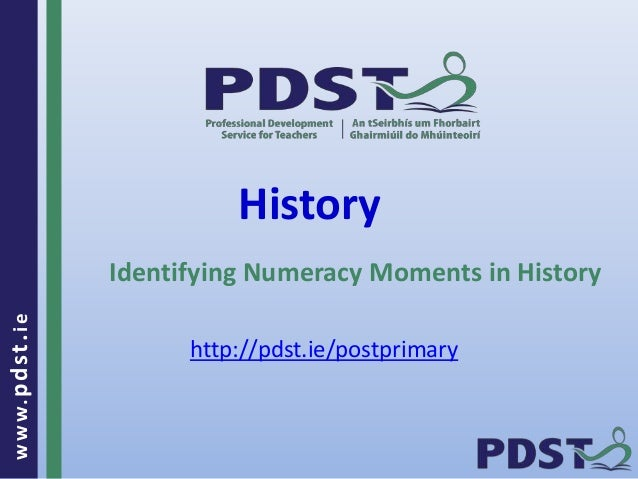 www.pdst . ie  History  Identifying Numeracy Moments in History  http://pdst.ie/postprimary