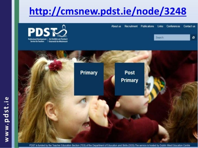 www.pdst . ie  http://cmsnew.pdst.ie/node/3248