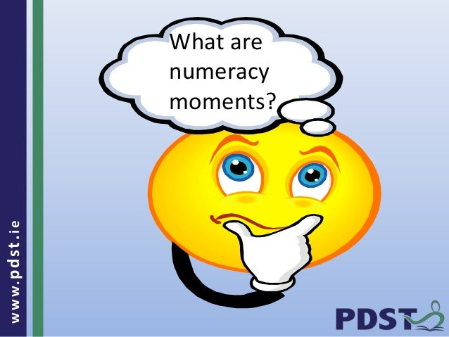 www.pdst . ie  What are  numeracy  moments?