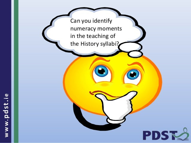 www.pdst . ie  Can you identify  numeracy moments  in the teaching of  the History syllabi?