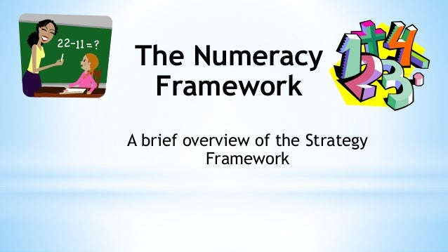The Numeracy Framework A brief overview of the Strategy Framework