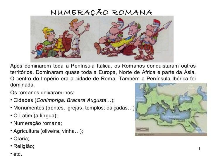 NUMERAÇÃO ROMANA <ul><li>Após dominarem toda a Península Itálica, os Romanos conquistaram outros territórios. Dominaram qu...