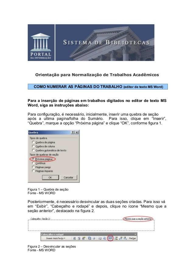 Orientação para Normalização de Trabalhos Acadêmicos COMO NUMERAR AS PÁGINAS DO TRABALHO (editor de texto MS Word) Para a ...