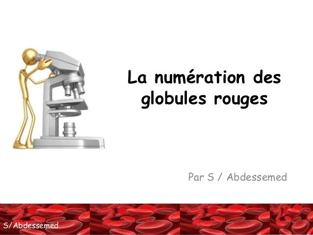 SS//AAbbddeessseemmeedd  La numération des  globules rouges  Par S / Abdessemed