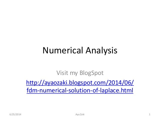 Numerical Analysis Visit my BlogSpot http://ayaozaki.blogspot.com/2014/06/ fdm-numerical-solution-of-laplace.html 6/25/201...