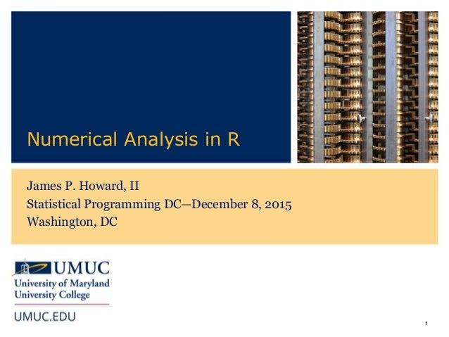 1 Numerical Analysis in R James P. Howard, II Statistical Programming DC—December 8, 2015 Washington, DC