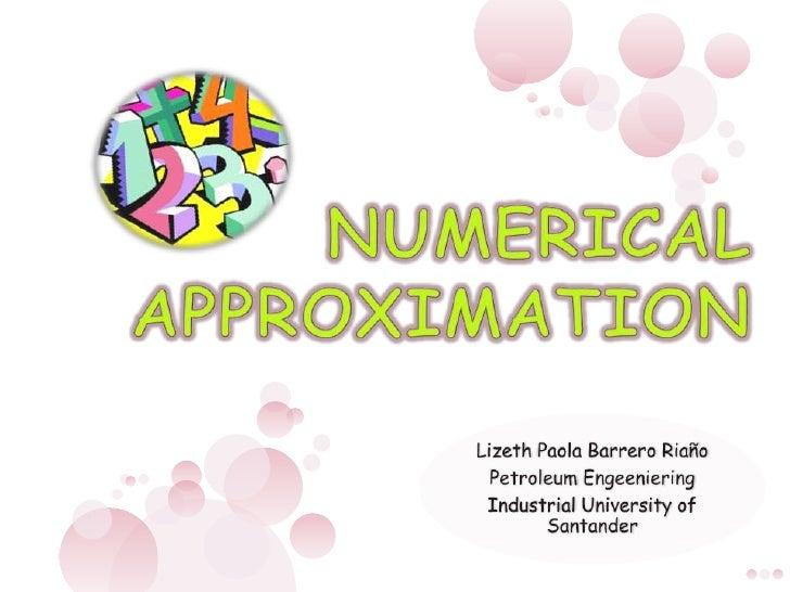NUMERICAL APPROXIMATION<br />Lizeth Paola Barrero Riaño<br />PetroleumEngeeniering<br />Industrial University of Santander...