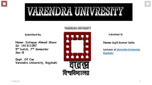 Name:Sujit Kumar Saha Lecturer at Varendra University Rajshahi Name: Istiaque Ahmed Shuvo Id: 141311057 5th batch, 7th Sem...
