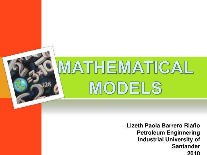 MATHEMATICALMODELS<br />Lizeth Paola Barrero Riaño<br />PetroleumEnginnering<br />Industrial University of Santander<br />...