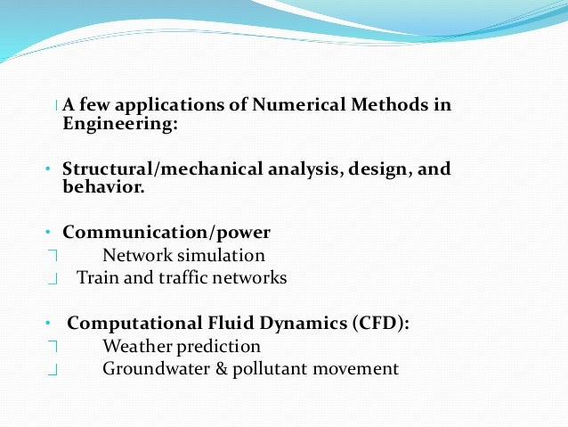 using numerical method in engineering application Numerical methods for chemical engineering suitable for a first-year graduate course, this textbook unites the applications of numerical mathematics and scientific.