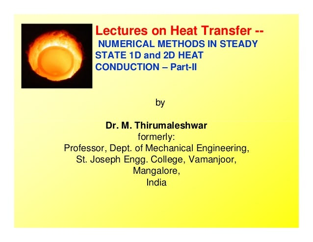Lectures on Heat Transfer -- NUMERICAL METHODS IN STEADY STATE 1D and 2D HEAT CONDUCTION – Part-II by Dr. M. Thirumaleshwa...