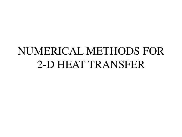 NUMERICAL METHODS FOR 2-D HEAT TRANSFER