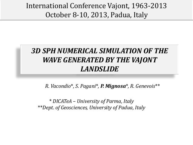 International Conference Vajont, 1963-2013 October 8-10, 2013, Padua, Italy  3D SPH NUMERICAL SIMULATION OF THE WAVE GENER...