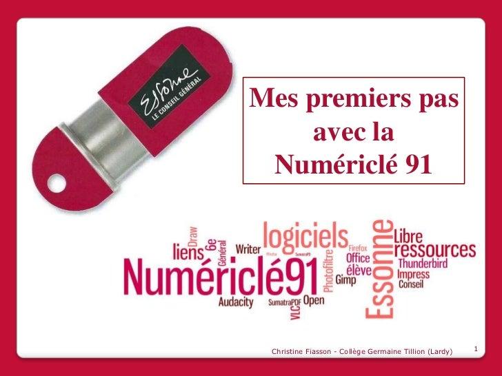 Mes premiers pas     avec la Numériclé 91 Christine Fiasson - Collège Germaine Tillion (Lardy)   1